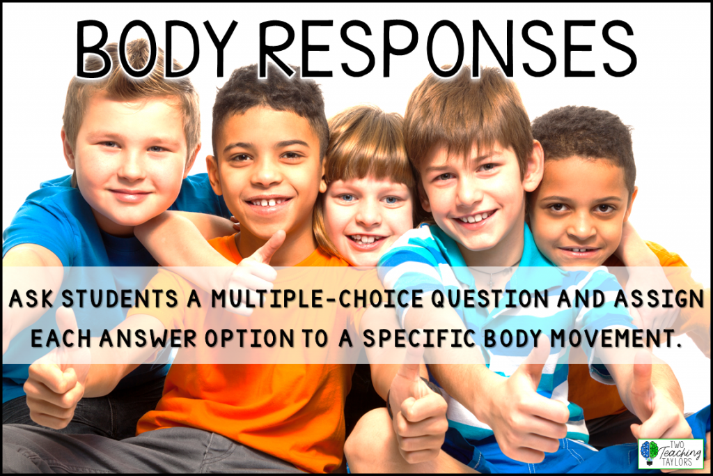 Assign a specific body movement to each multiple choice answer. Students perform the body movement to chose their answer.